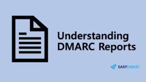 Understanding DMARC Reports