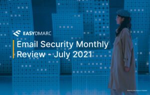 Email Security Monthly Review - July 2021