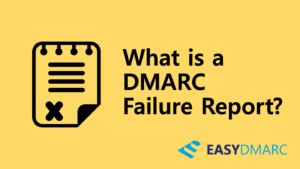 What is  a DMARC Failure Report?