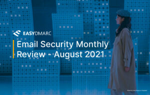 Email Security Monthly Review - August 2021