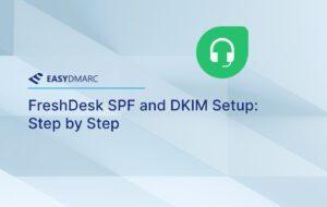 FreshDesk SPF and DKIM Setup: Step by Step